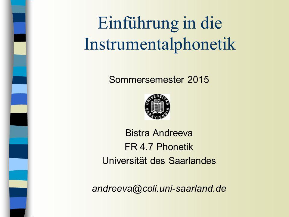 Sommersemester 2015 Bistra Andreeva FR 4.7 Phonetik Universität des Saarlandes andreeva@coli.uni-saarland.de Einführung in die Instrumentalphonetik