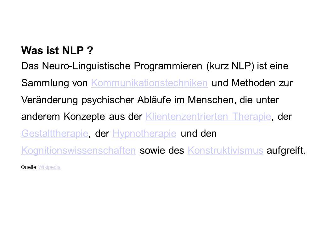 Was ist NLP ? Das Neuro-Linguistische Programmieren (kurz NLP) ist eine Sammlung von Kommunikationstechniken und Methoden zur Veränderung psychischer