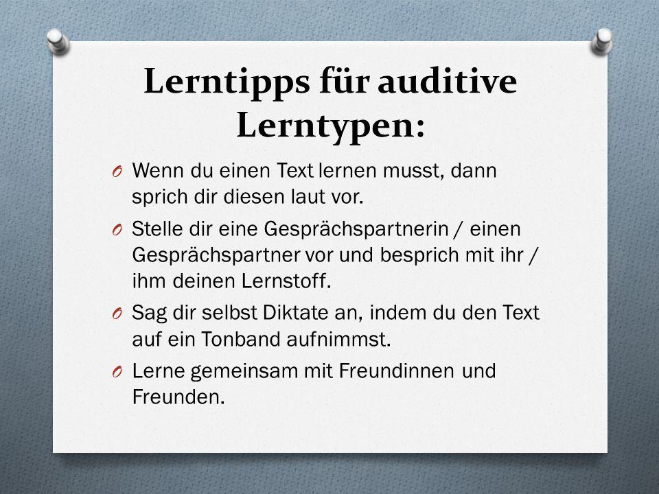 Lerntipps für auditive Lerntypen: O Wenn du einen Text lernen musst, dann sprich dir diesen laut vor. O Stelle dir eine Gesprächspartnerin / einen Ges