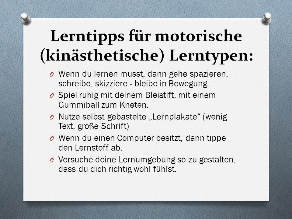 Lerntipps für motorische (kinästhetische) Lerntypen: O Wenn du lernen musst, dann gehe spazieren, schreibe, skizziere - bleibe in Bewegung. O Spiel ru