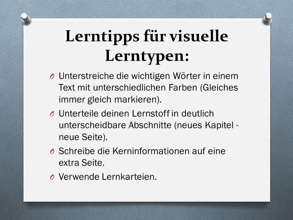 Lerntipps für visuelle Lerntypen: O Unterstreiche die wichtigen Wörter in einem Text mit unterschiedlichen Farben (Gleiches immer gleich markieren). O