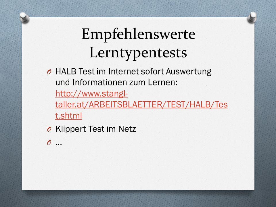 Empfehlenswerte Lerntypentests O HALB Test im Internet sofort Auswertung und Informationen zum Lernen: http://www.stangl- taller.at/ARBEITSBLAETTER/TE