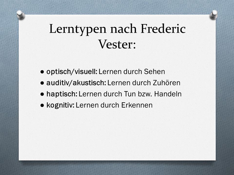 Lerntypen nach Frederic Vester: ● optisch/visuell: Lernen durch Sehen ● auditiv/akustisch: Lernen durch Zuhören ● haptisch: Lernen durch Tun bzw. Hand