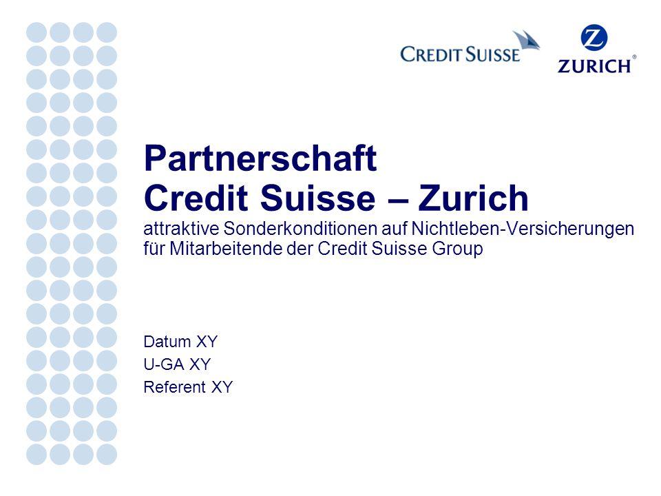 Datum XY U-GA XY Referent XY Partnerschaft Credit Suisse – Zurich attraktive Sonderkonditionen auf Nichtleben-Versicherungen für Mitarbeitende der Credit Suisse Group