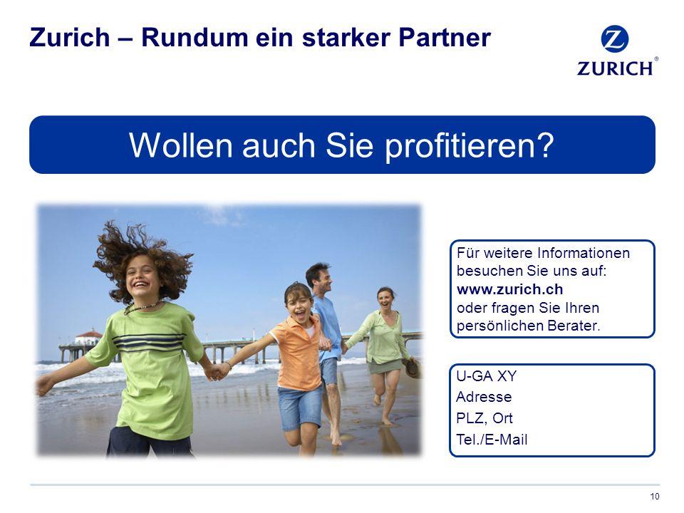 Zurich – Rundum ein starker Partner 10 Für weitere Informationen besuchen Sie uns auf: www.zurich.ch oder fragen Sie Ihren persönlichen Berater.