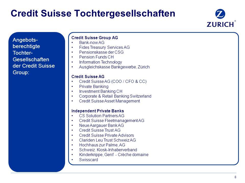 Gut zu wissen… 9 Bestehende Versicherungsverträge bei Zurich und Zurich Connect:  Mitarbeitende von Credit Suisse haben jederzeit die Möglichkeit, bestehende Versicherungs- verträge mit Zurich oder Zurich Connect in dieses Mitarbeiterangebot einzubinden.