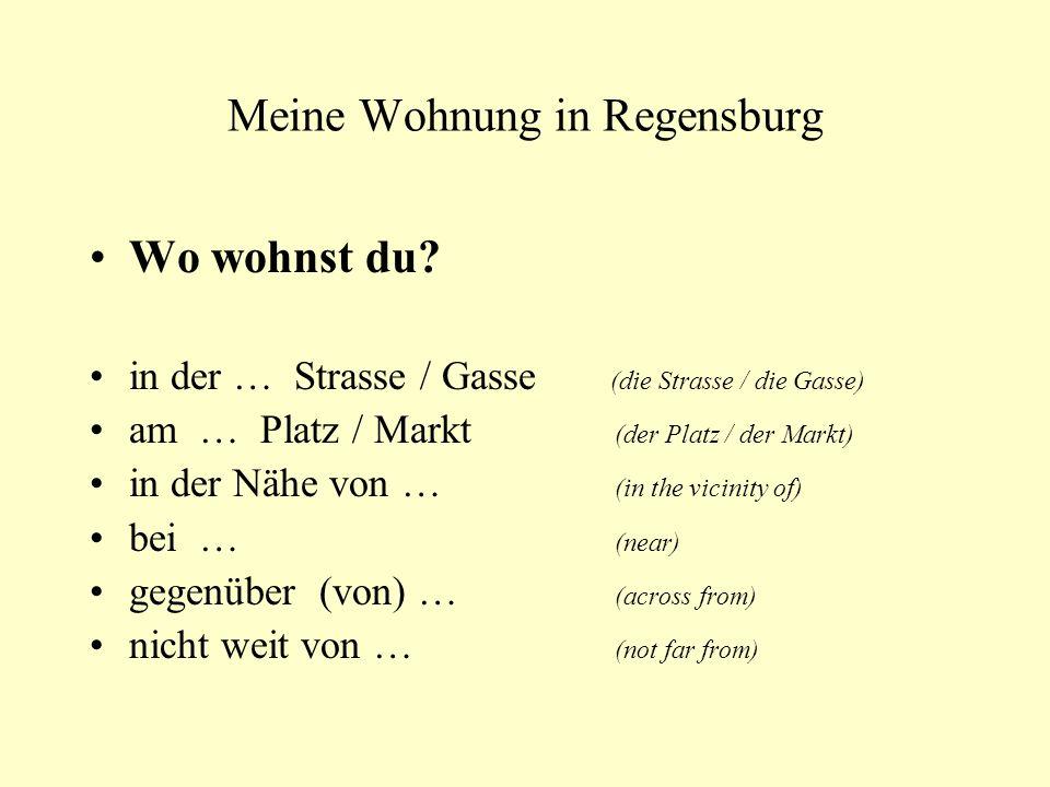 Meine Wohnung in Regensburg Wo wohnst du? in der … Strasse / Gasse (die Strasse / die Gasse) am … Platz / Markt (der Platz / der Markt) in der Nähe vo