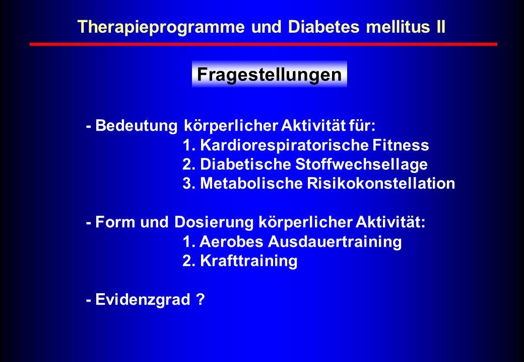 Therapieprogramme und Diabetes mellitus II - Bedeutung körperlicher Aktivität für: 1. Kardiorespiratorische Fitness 2. Diabetische Stoffwechsellage 3.