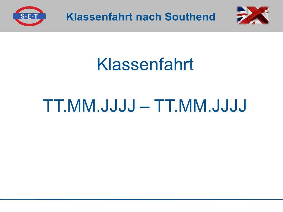Klassenfahrt nach Southend Klassenfahrt TT.MM.JJJJ – TT.MM.JJJJ