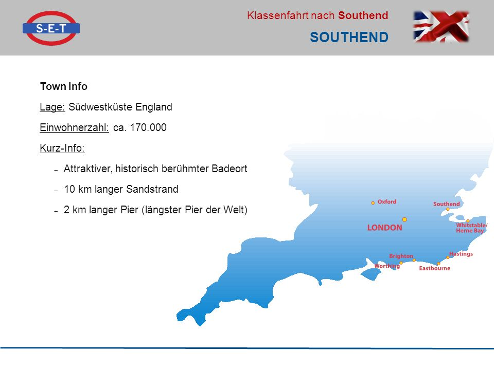Klassenfahrt nach Southend Town Info Lage: Südwestküste England Einwohnerzahl: ca.