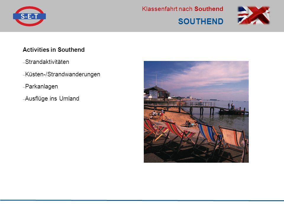 Klassenfahrt nach Southend SOUTHEND Activities in Southend  Strandaktivitäten  Küsten-/Strandwanderungen  Parkanlagen  Ausflüge ins Umland