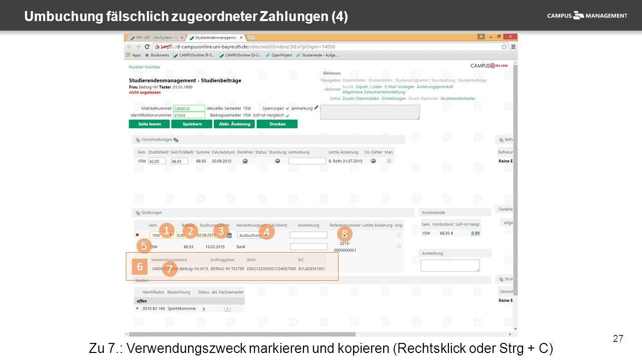27 Umbuchung fälschlich zugeordneter Zahlungen (4) 1 23 4 5 7 8 Zu 7.: Verwendungszweck markieren und kopieren (Rechtsklick oder Strg + C) 6
