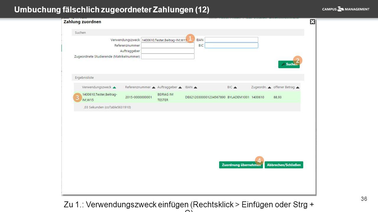 36 Umbuchung fälschlich zugeordneter Zahlungen (12) 1 2 3 4 Zu 1.: Verwendungszweck einfügen (Rechtsklick > Einfügen oder Strg + C)