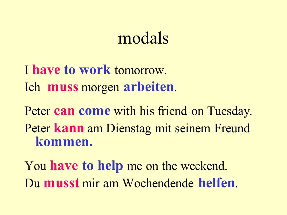 modals I have to work tomorrow. Ich muss morgen arbeiten.