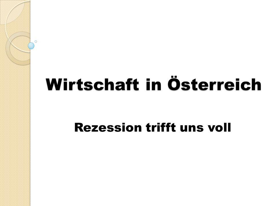 Österreich Rezession verschärft sich laut EU- Kommission Wirtschaft bricht um 4 % ein, dadurch steigt die Arbeitslosigkeit Rückgang des BIP in der gesamten Eurozone und in der EU im laufenden Jahr 2010 wird eine Erholung mit 0,1 % erwartet