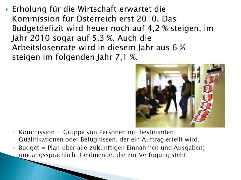  Erholung für die Wirtschaft erwartet die Kommission für Österreich erst 2010.