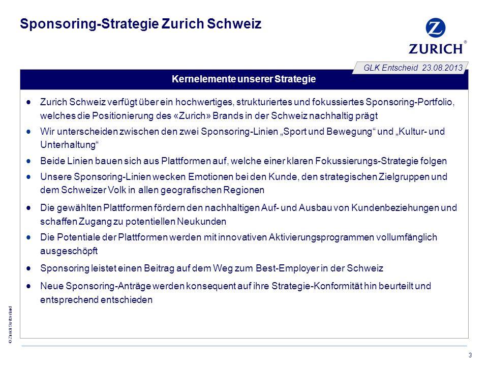 © Zurich Switzerland 3 Sponsoring-Strategie Zurich Schweiz Kernelemente unserer Strategie  Zurich Schweiz verfügt über ein hochwertiges, strukturiert