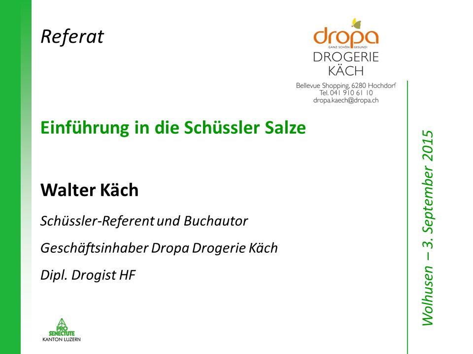Einführung in die Schüssler Salze Walter Käch Schüssler-Referent und Buchautor Geschäftsinhaber Dropa Drogerie Käch Dipl. Drogist HF Referat Wolhusen