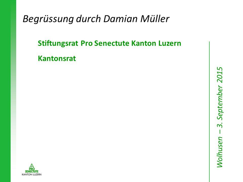 Begrüssung durch Damian Müller Stiftungsrat Pro Senectute Kanton Luzern Kantonsrat Wolhusen – 3. September 2015