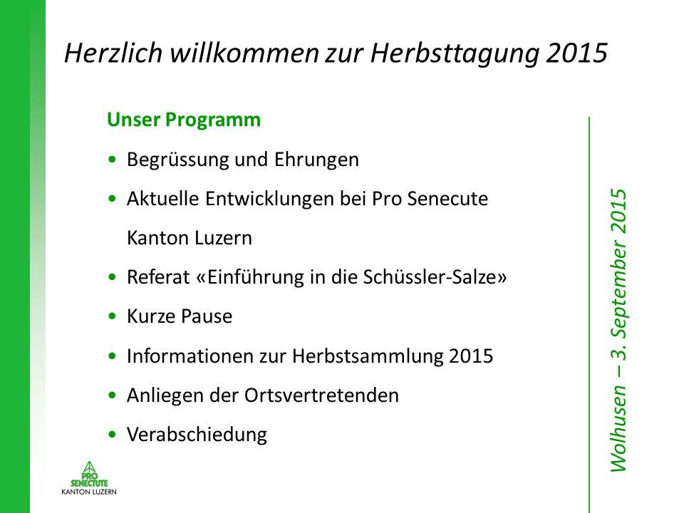 Herzlich willkommen zur Herbsttagung 2015 Unser Programm Begrüssung und Ehrungen Aktuelle Entwicklungen bei Pro Senecute Kanton Luzern Referat «Einfüh