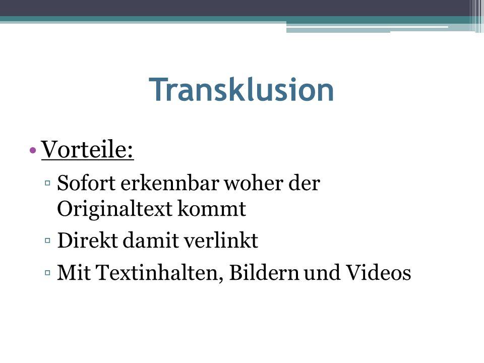 Transklusion Gründe: ▫Daten müssen nur an einer Stelle gespeichert und verwaltet werden ▫Korrigierte und aktualisierte Fassung mit allen Änderungen der Daten erscheint dann in allen Dokumenten ▫Es kann nur nachgewiesen werden, woher Information stammt und wo sie bereits genutzt wurde