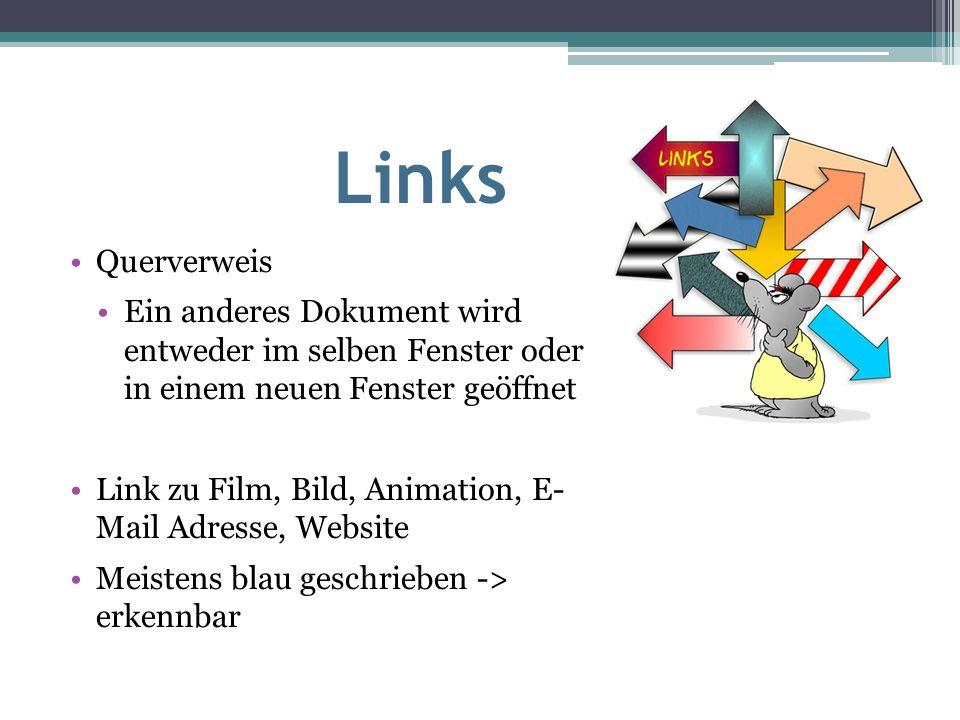 Links Querverweis Ein anderes Dokument wird entweder im selben Fenster oder in einem neuen Fenster geöffnet Link zu Film, Bild, Animation, E- Mail Adresse, Website Meistens blau geschrieben -> erkennbar