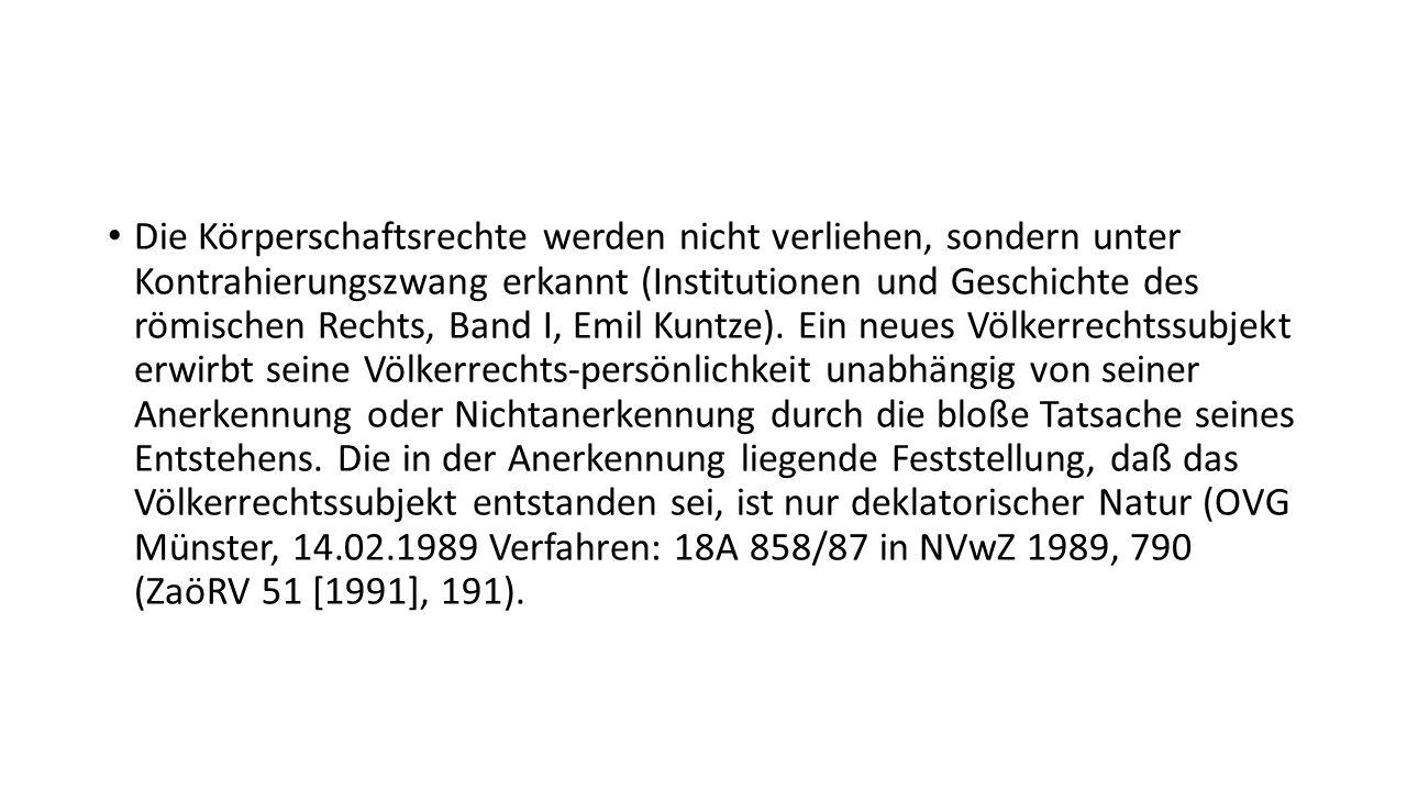 Die Körperschaftsrechte werden nicht verliehen, sondern unter Kontrahierungszwang erkannt (Institutionen und Geschichte des römischen Rechts, Band I,