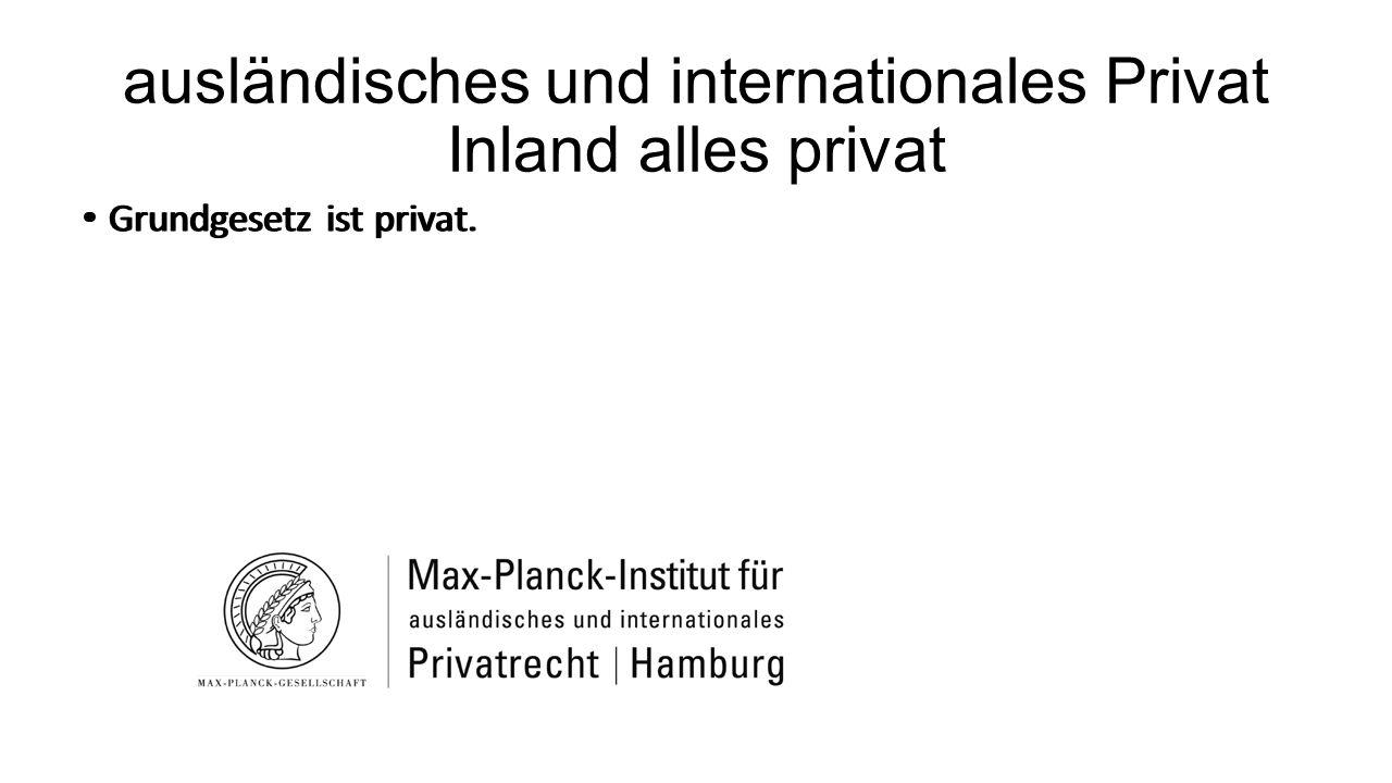 ausländisches und internationales Privat Inland alles privat Grundgesetz ist privat.