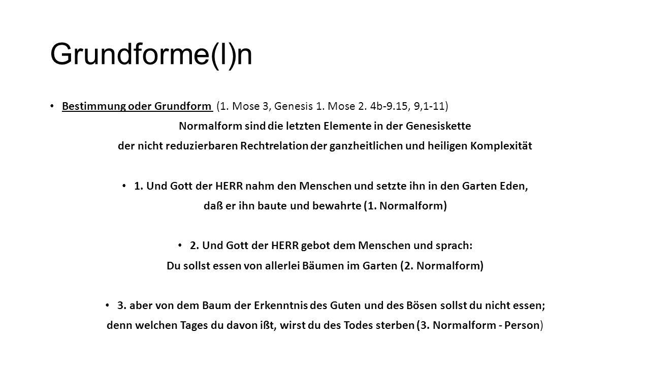 Grundforme(l)n Bestimmung oder Grundform (1. Mose 3, Genesis 1. Mose 2. 4b-9.15, 9,1-11) Normalform sind die letzten Elemente in der Genesiskette der
