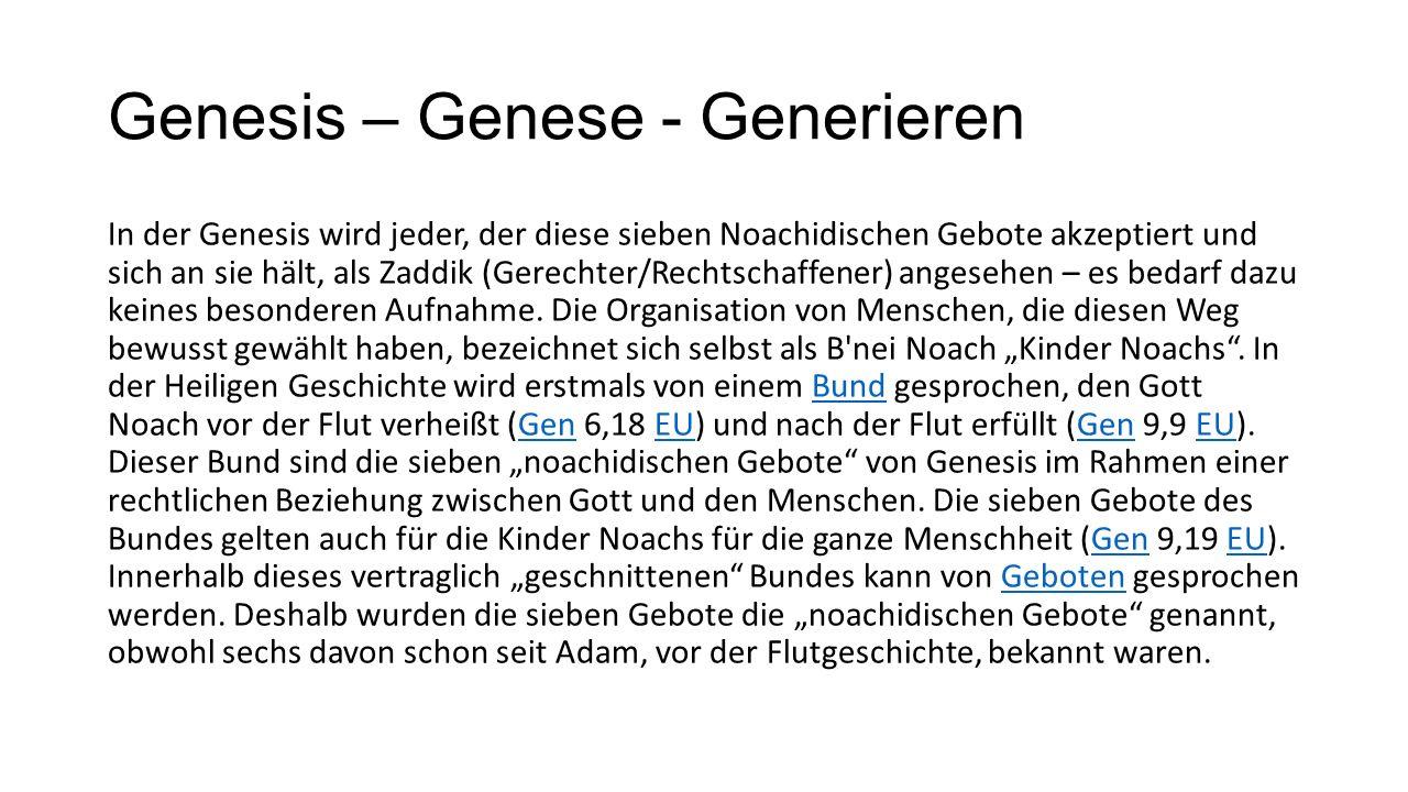 Genesis – Genese - Generieren In der Genesis wird jeder, der diese sieben Noachidischen Gebote akzeptiert und sich an sie hält, als Zaddik (Gerechter/