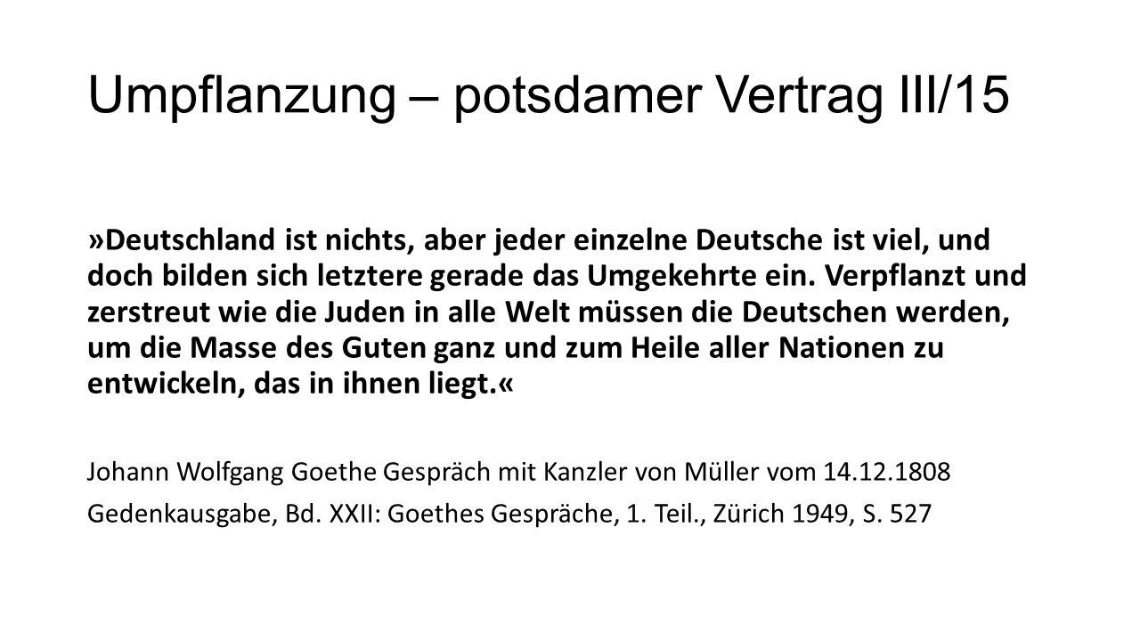 Umpflanzung – potsdamer Vertrag III/15 »Deutschland ist nichts, aber jeder einzelne Deutsche ist viel, und doch bilden sich letztere gerade das Umgeke