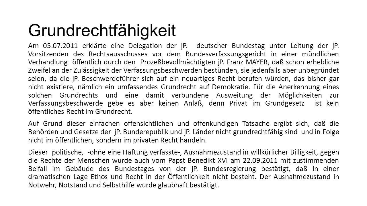 Grundrechtfähigkeit Am 05.07.2011 erklärte eine Delegation der jP. deutscher Bundestag unter Leitung der jP. Vorsitzenden des Rechtsausschusses vor de