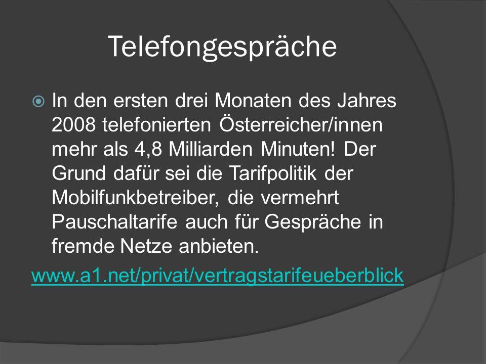 Telefongespräche  In den ersten drei Monaten des Jahres 2008 telefonierten Österreicher/innen mehr als 4,8 Milliarden Minuten! Der Grund dafür sei di