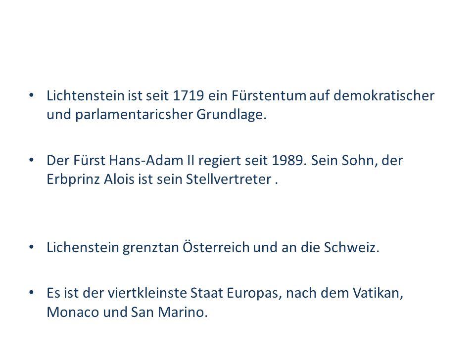 Lichtenstein ist seit 1719 ein Fürstentum auf demokratischer und parlamentaricsher Grundlage.