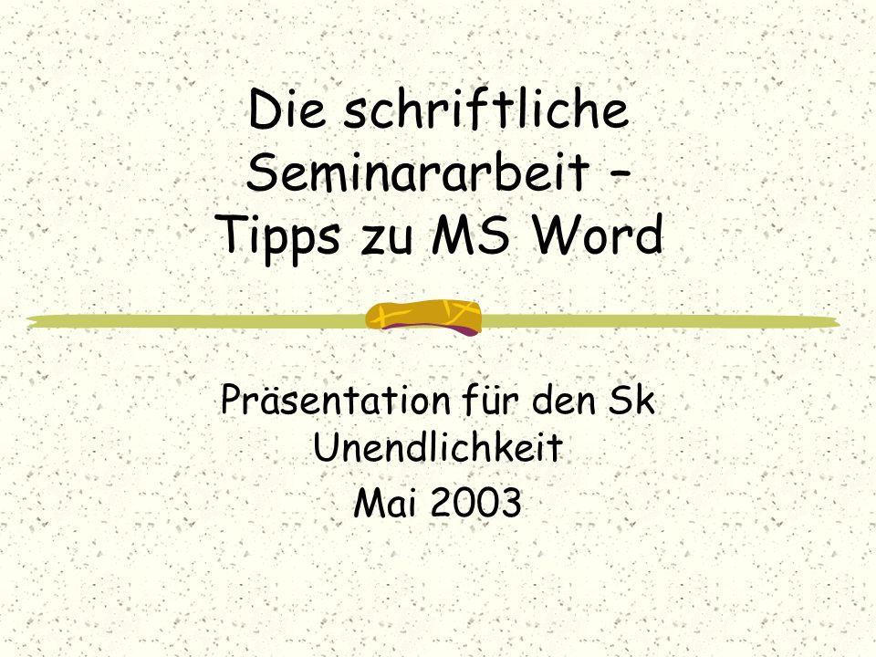 Die schriftliche Seminararbeit – Tipps zu MS Word Präsentation für den Sk Unendlichkeit Mai 2003