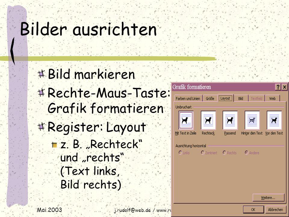 Mai 2003 j.rudolf@web.de / www.rudolf-web.de Bilder ausrichten Bild markieren Rechte-Maus-Taste: Grafik formatieren Register: Layout z.