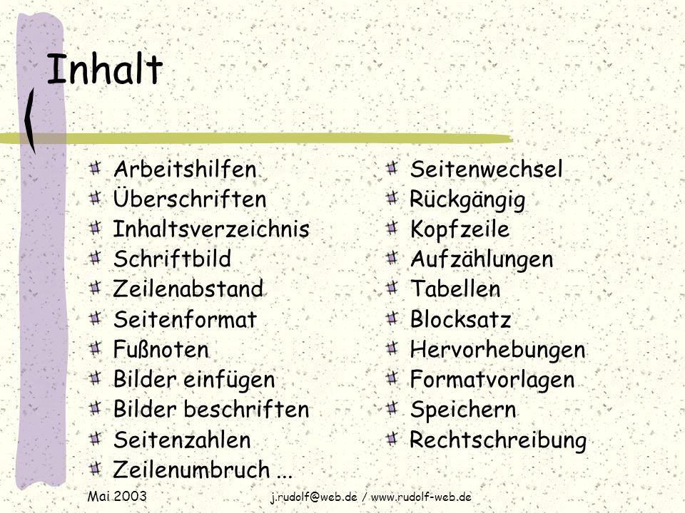 Mai 2003 j.rudolf@web.de / www.rudolf-web.de Arbeitshilfen Im Menü sind alle Befehle vorhanden Ein Klick mit der rechten Maus-Taste bietet die im Moment wichtigsten Befehle an In der Symbolleiste sind die wichtigsten Befehle versammelt.