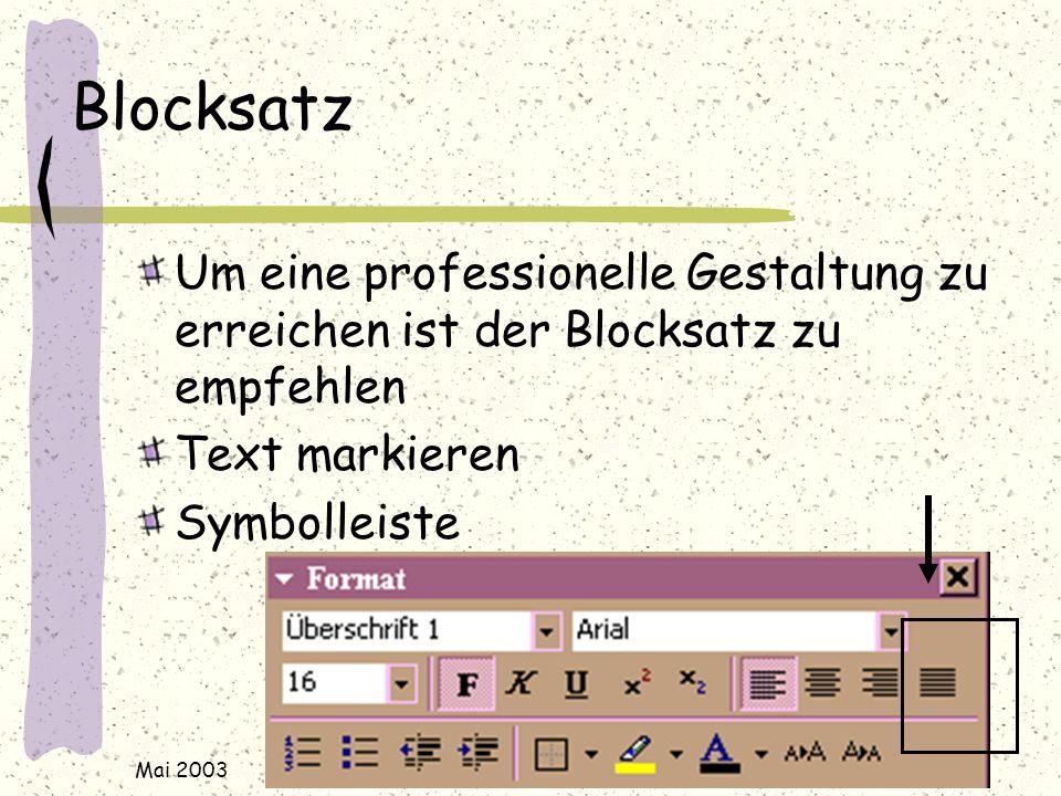 Mai 2003 j.rudolf@web.de / www.rudolf-web.de Blocksatz Um eine professionelle Gestaltung zu erreichen ist der Blocksatz zu empfehlen Text markieren Symbolleiste