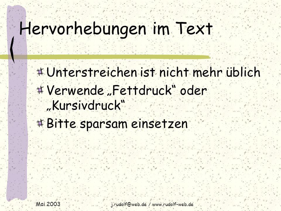"""Mai 2003 j.rudolf@web.de / www.rudolf-web.de Hervorhebungen im Text Unterstreichen ist nicht mehr üblich Verwende """"Fettdruck oder """"Kursivdruck Bitte sparsam einsetzen"""