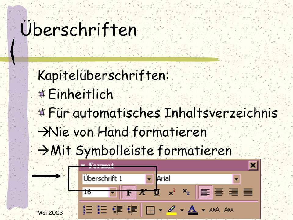 Mai 2003 j.rudolf@web.de / www.rudolf-web.de Überschriften Kapitelüberschriften: Einheitlich Für automatisches Inhaltsverzeichnis  Nie von Hand formatieren  Mit Symbolleiste formatieren