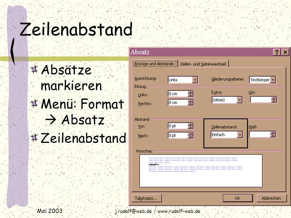 Mai 2003 j.rudolf@web.de / www.rudolf-web.de Zeilenabstand Absätze markieren Menü: Format  Absatz Zeilenabstand