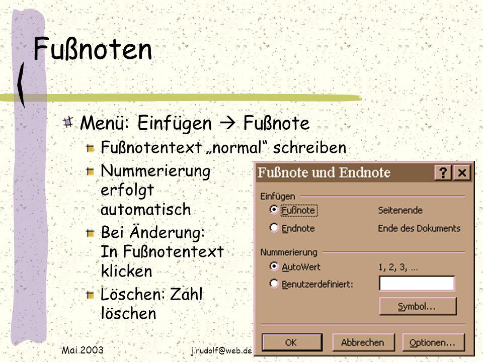 """Mai 2003 j.rudolf@web.de / www.rudolf-web.de Fußnoten Menü: Einfügen  Fußnote Fußnotentext """"normal schreiben Nummerierung erfolgt automatisch Bei Änderung: In Fußnotentext klicken Löschen: Zahl löschen"""