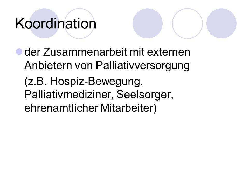 Koordination der Zusammenarbeit mit externen Anbietern von Palliativversorgung (z.B. Hospiz-Bewegung, Palliativmediziner, Seelsorger, ehrenamtlicher M