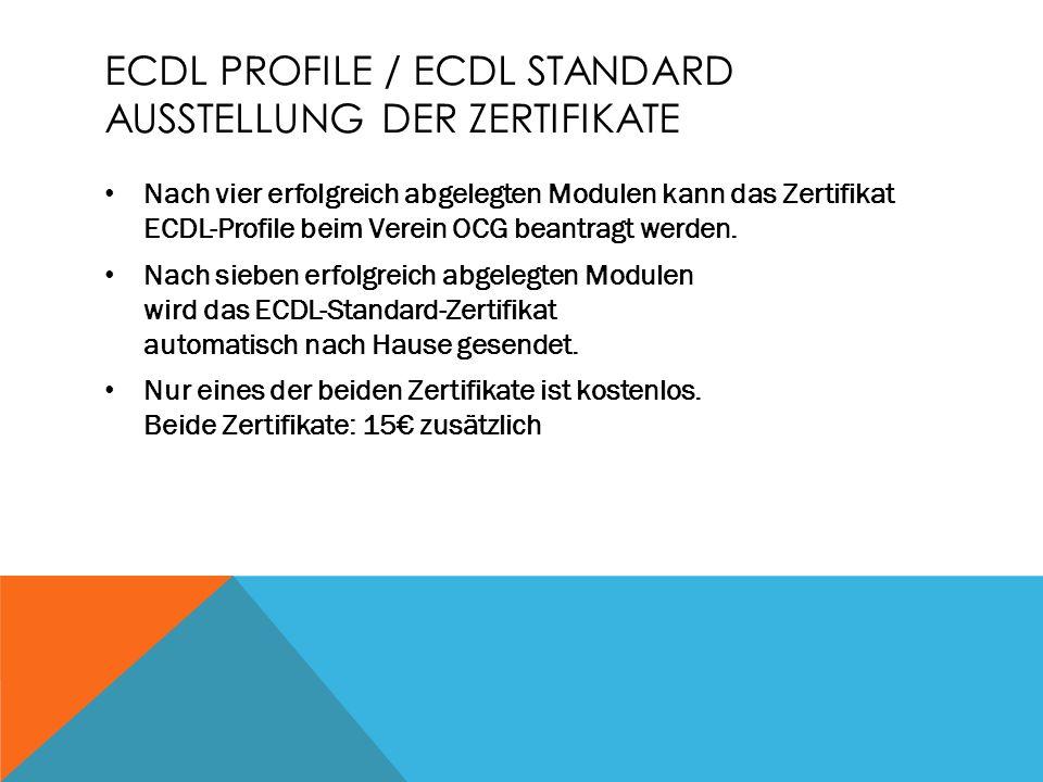 ECDL PROFILE / ECDL STANDARD AUSSTELLUNG DER ZERTIFIKATE Nach vier erfolgreich abgelegten Modulen kann das Zertifikat ECDL-Profile beim Verein OCG bea