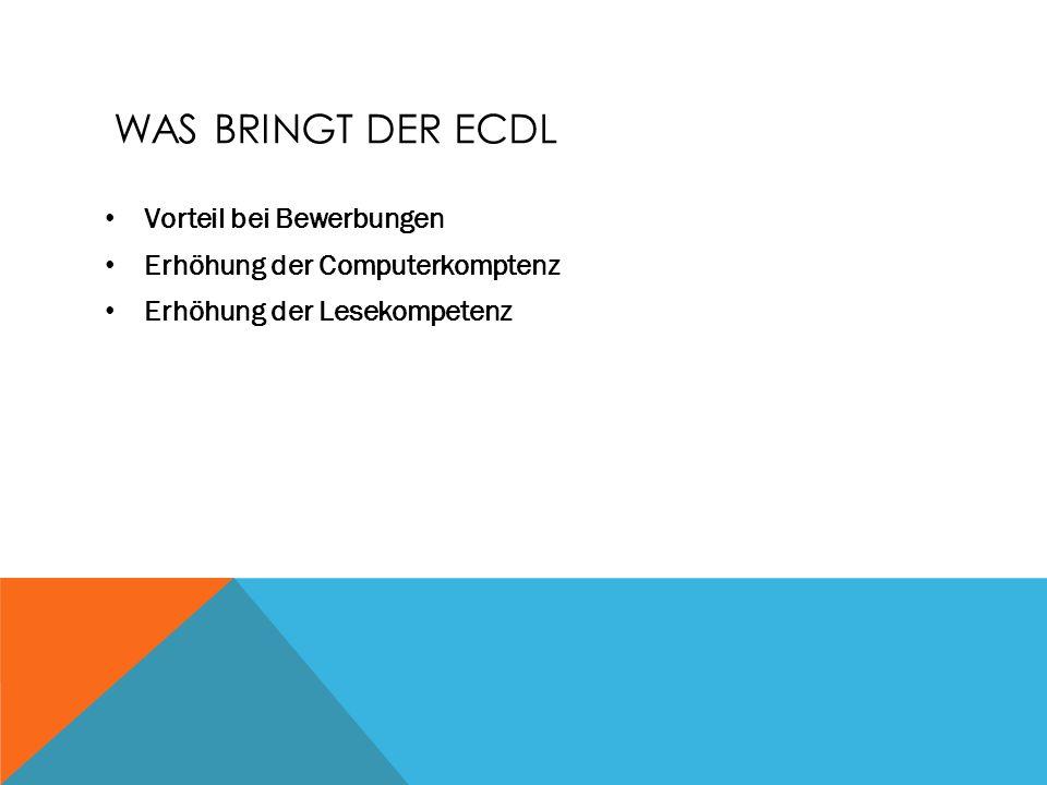WAS BRINGT DER ECDL Vorteil bei Bewerbungen Erhöhung der Computerkomptenz Erhöhung der Lesekompetenz