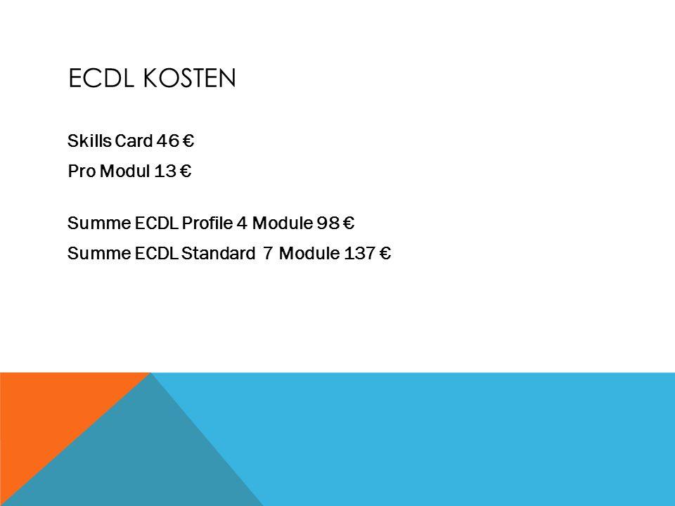 ECDL KOSTEN Skills Card 46 € Pro Modul 13 € Summe ECDL Profile 4 Module 98 € Summe ECDL Standard 7 Module 137 €