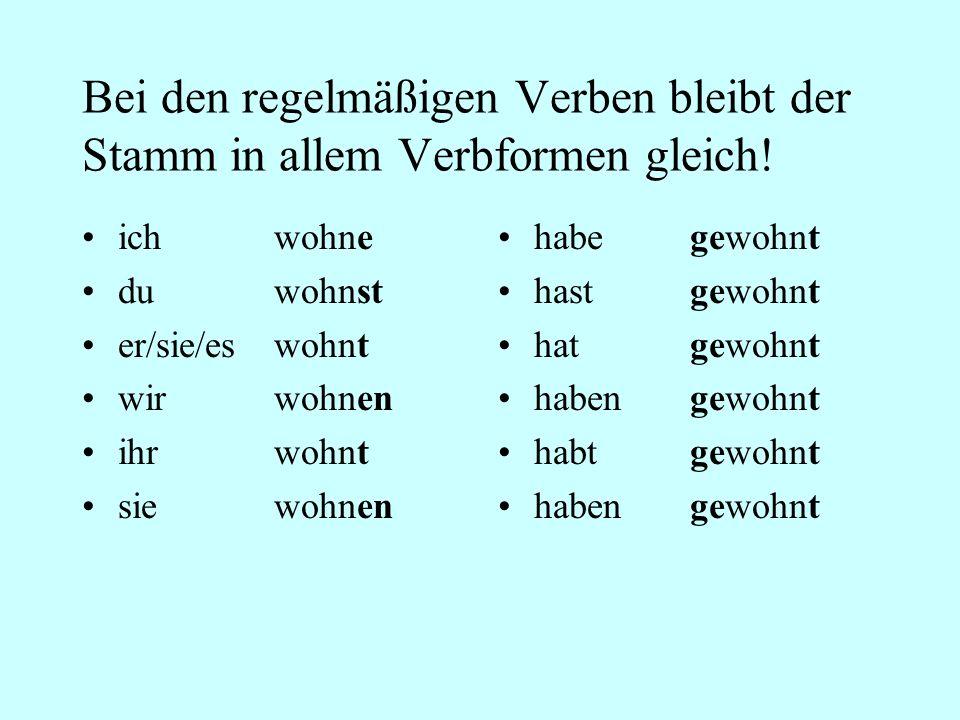 Bei den unregelmäßigen Verben ist der Stamm bei manchen Verbformen verschieden.