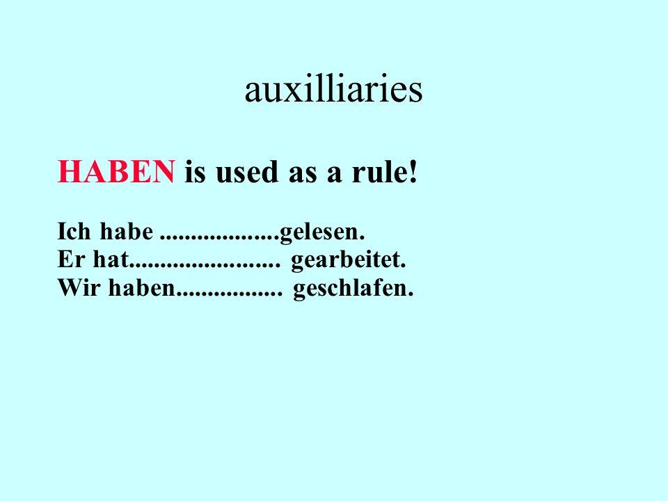 auxilliaries SEIN is used with verbs indicating a change of position gehen, fahren, laufen… Ich bin gestern nach New Minas gefahren.