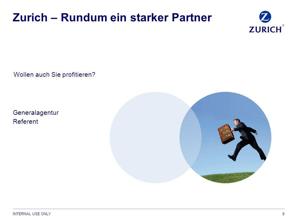 INTERNAL USE ONLY8 Zurich – Rundum ein starker Partner Generalagentur Referent Wollen auch Sie profitieren