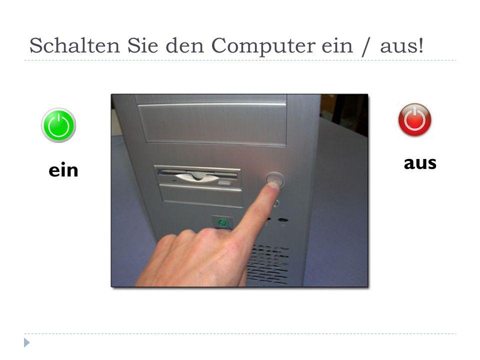 Schalten Sie den Computer ein / aus! ein aus